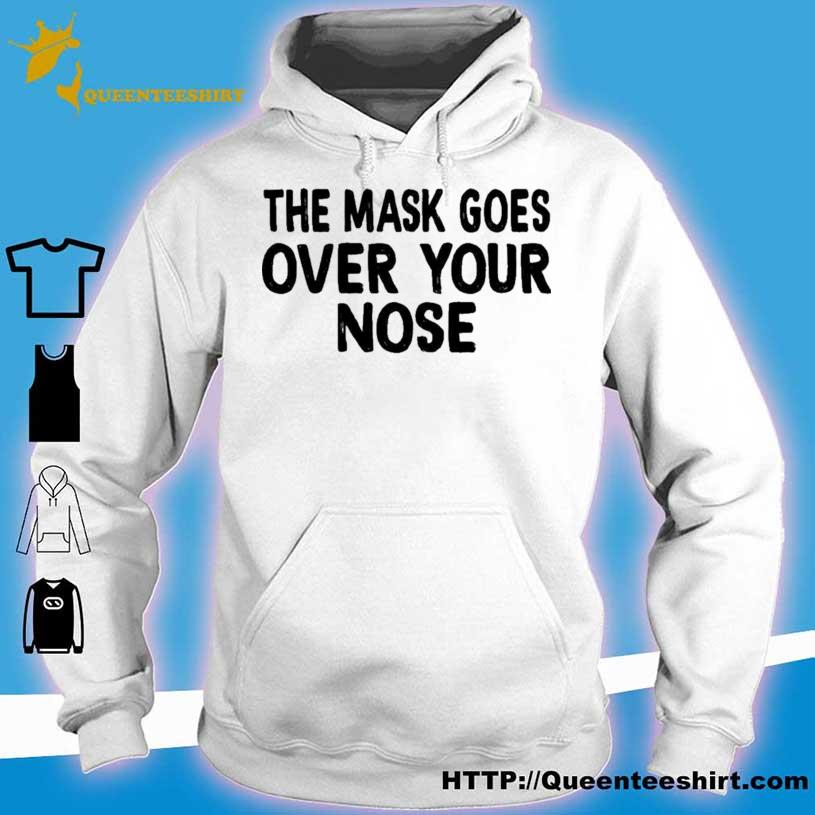 The Mask Goes Over Your Nose Shirt hoodie