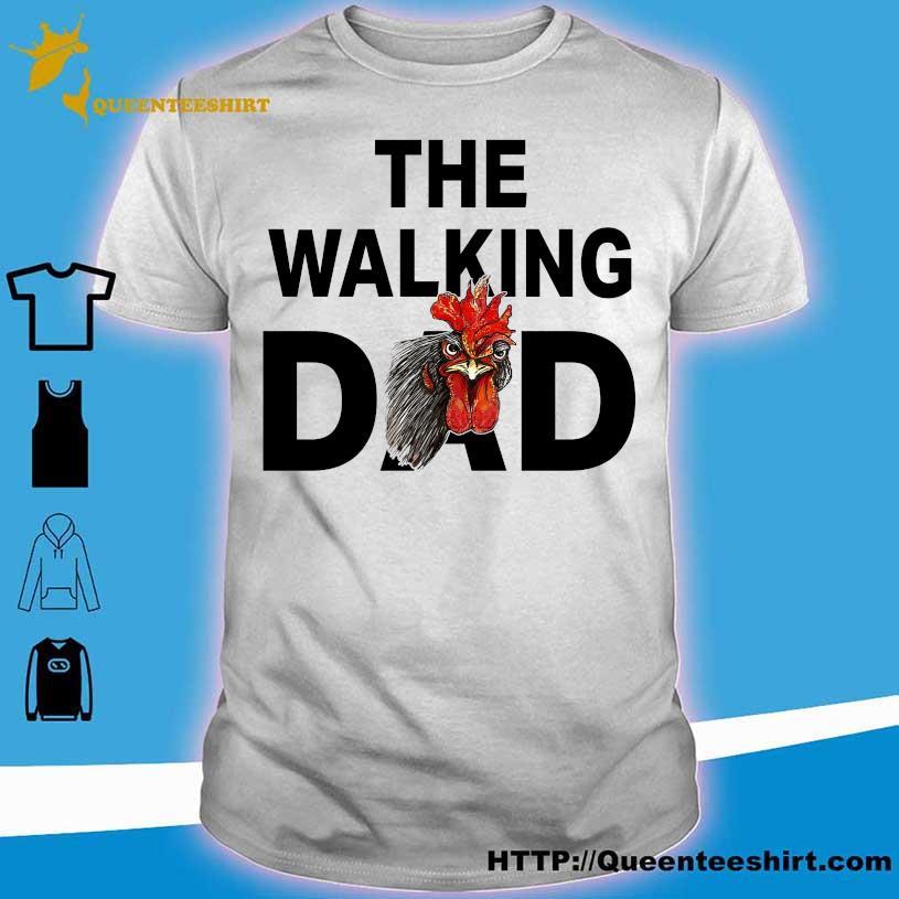 Chicken the walking Dad shirt