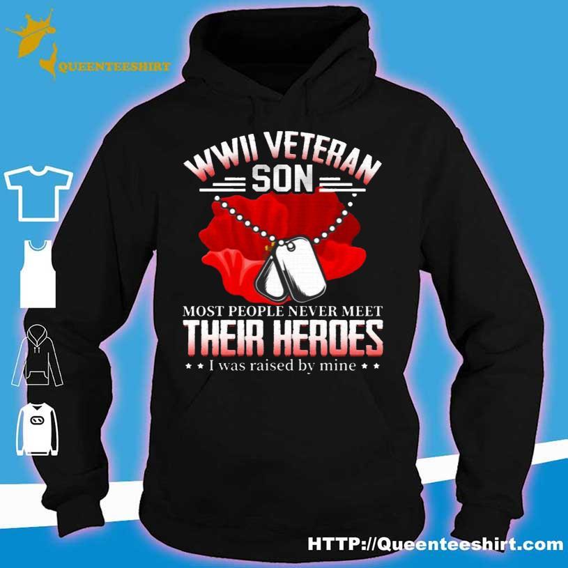 WWII Veteran Most People Never Meet Their Heroes I Was Raised By Mine Shirt hoodie
