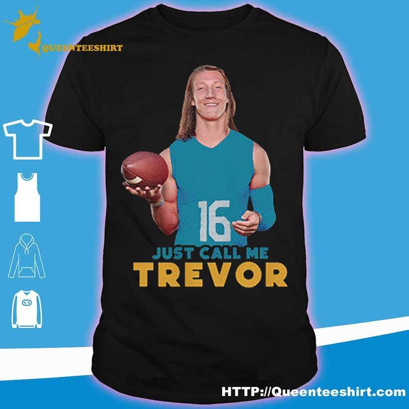 16 Just call me Trevor shirt