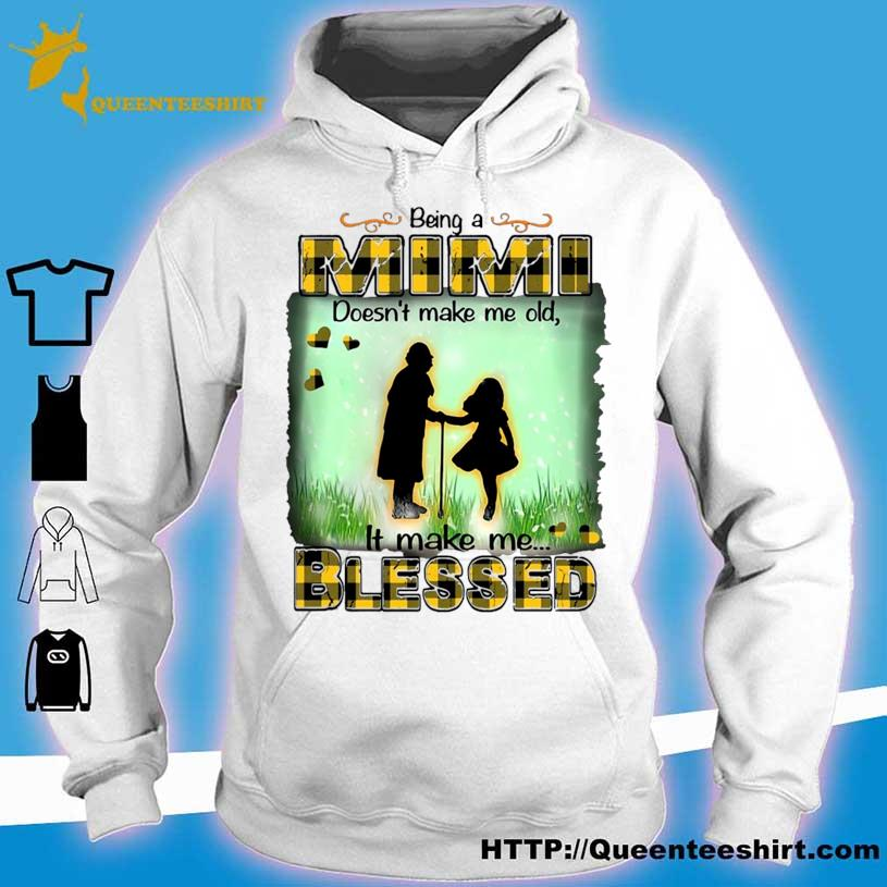 Being A Mimi Doesn't Make Me Old It Make Me Blessed Shirt hoodie