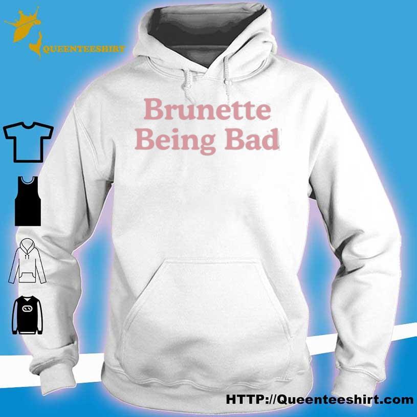 Brunette Being Bad Shirt hoodie