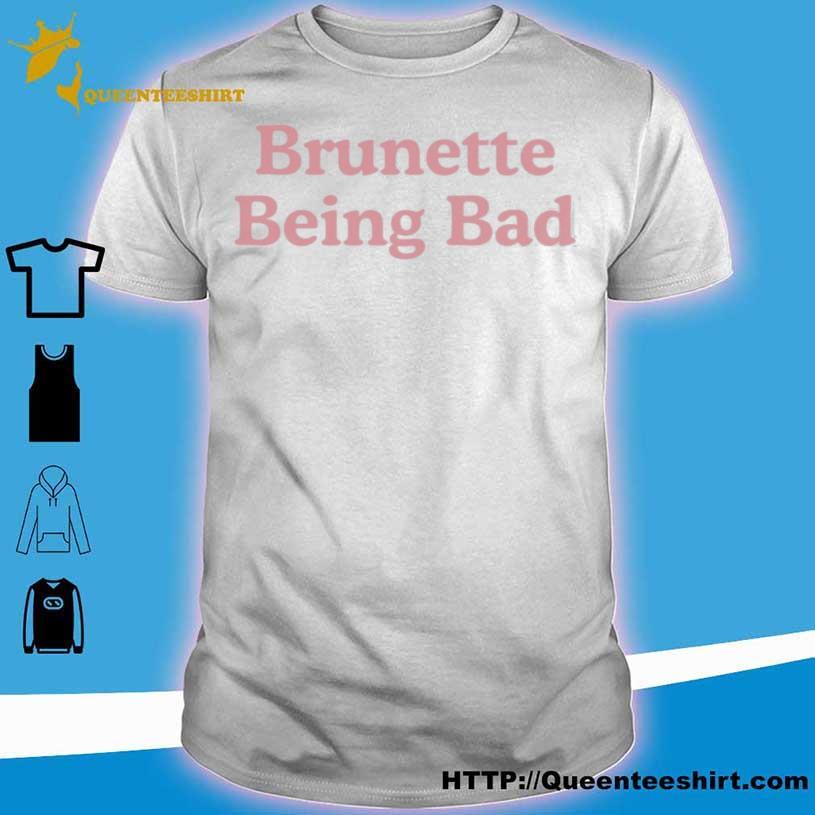 Brunette Being Bad Shirt