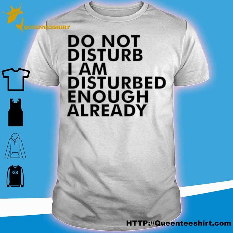 Do Not Disturb This Mother I Am Disturbed Enough Already Shirt