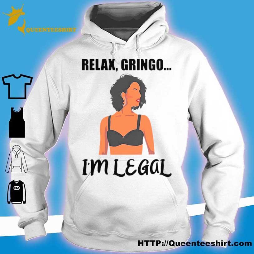 Girl Relax Gringo I'm Legal Shirt hoodie