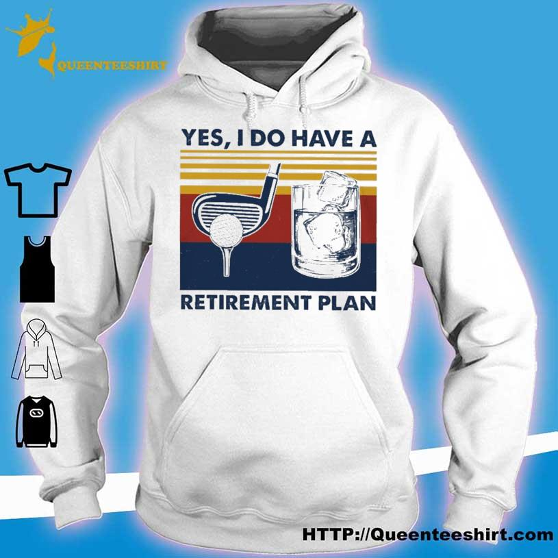 Golf Yes I Do Have A Retirement Plan Shirt hoodie