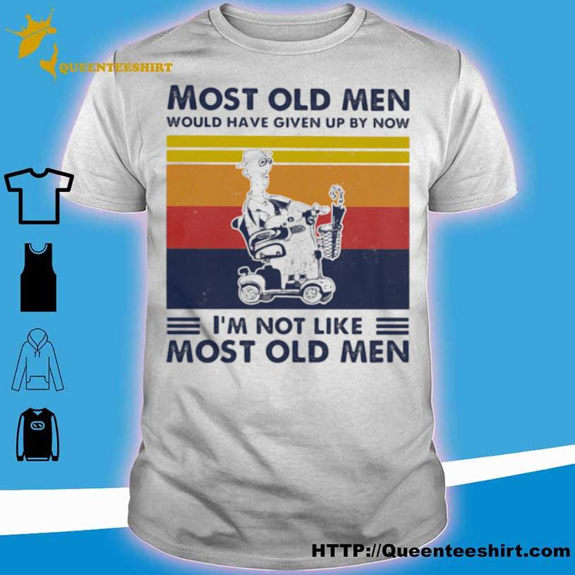 Most Old Men Would Have Given Up By Now I'm Not Like Most Old Men Wheelchair Vintage Shirt
