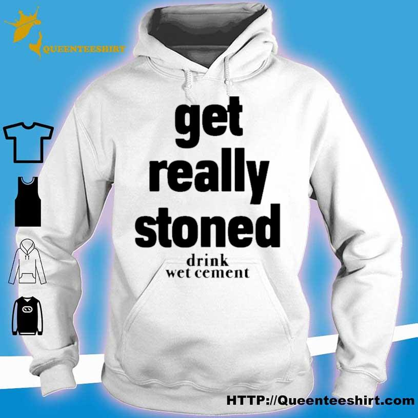 Official Matthew Get Really Stoned Drink Wet Cement Shirt hoodie