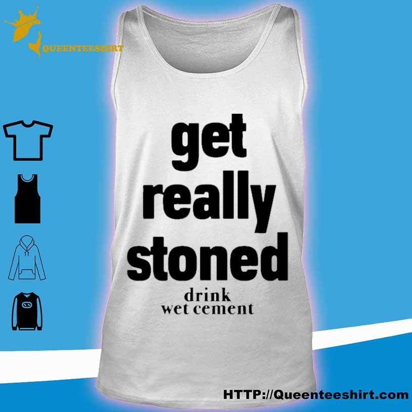 Official Matthew Get Really Stoned Drink Wet Cement Shirt tank top