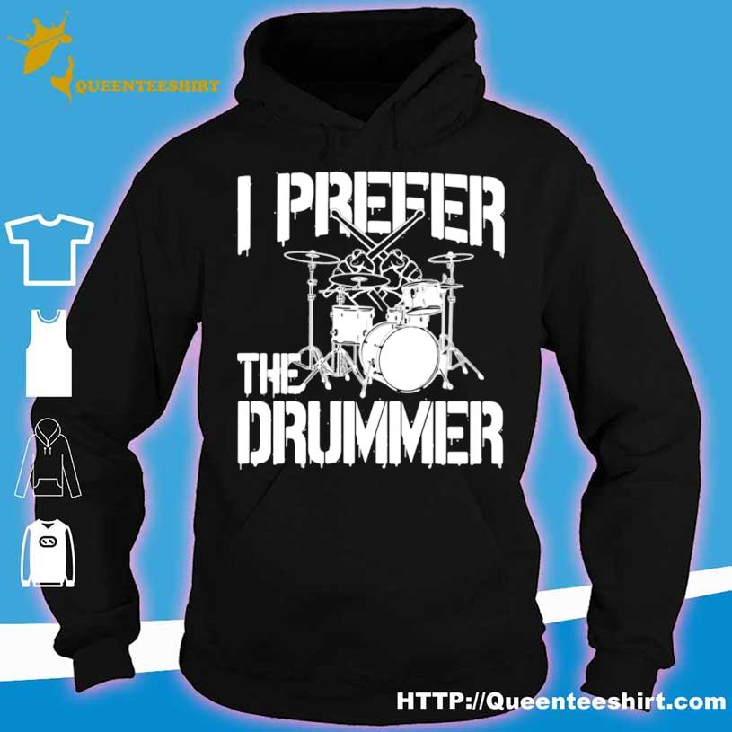 I Prefer The Drummer Shirt hoodie