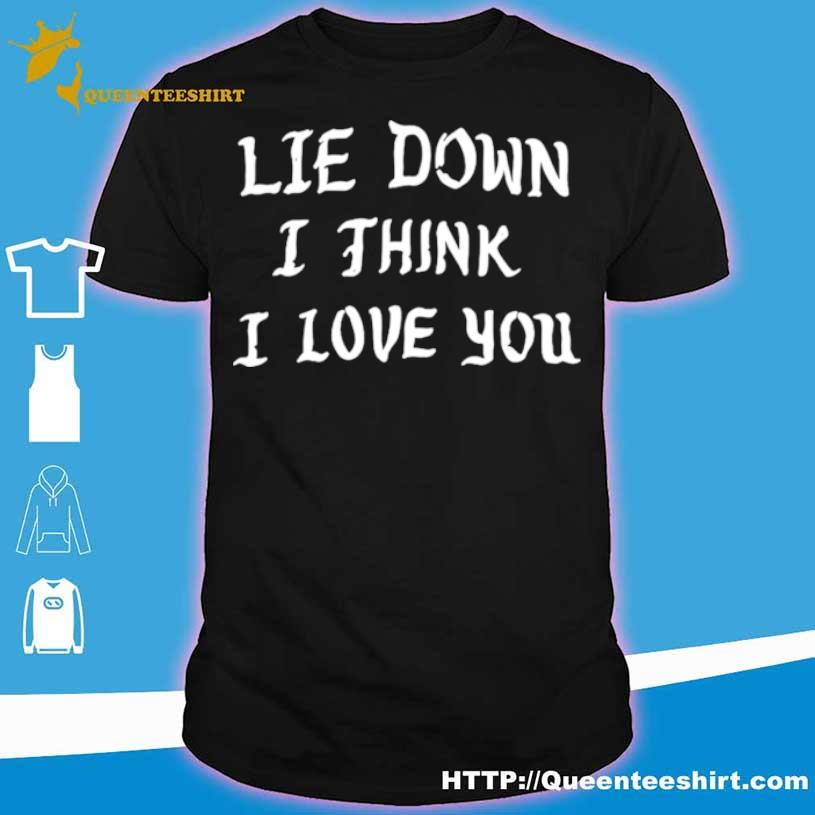 Lie Down I Think I Love You Shirt