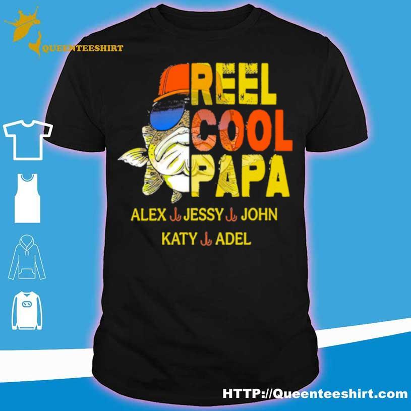 Official Reel Cool Papa Alex Jessy John Katy Adel Shirt