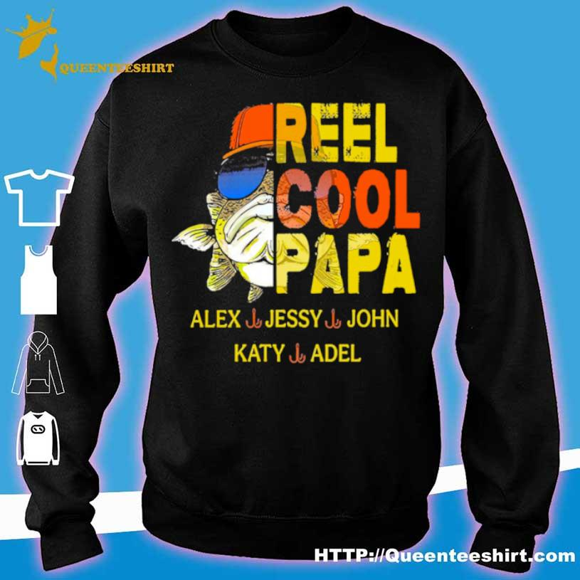 Official Reel Cool Papa Alex Jessy John Katy Adel Shirt sweater