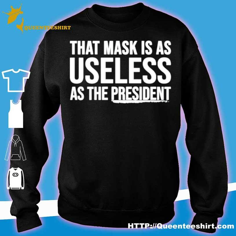 Official That Mask Is As Useless As The President Shirt sweater
