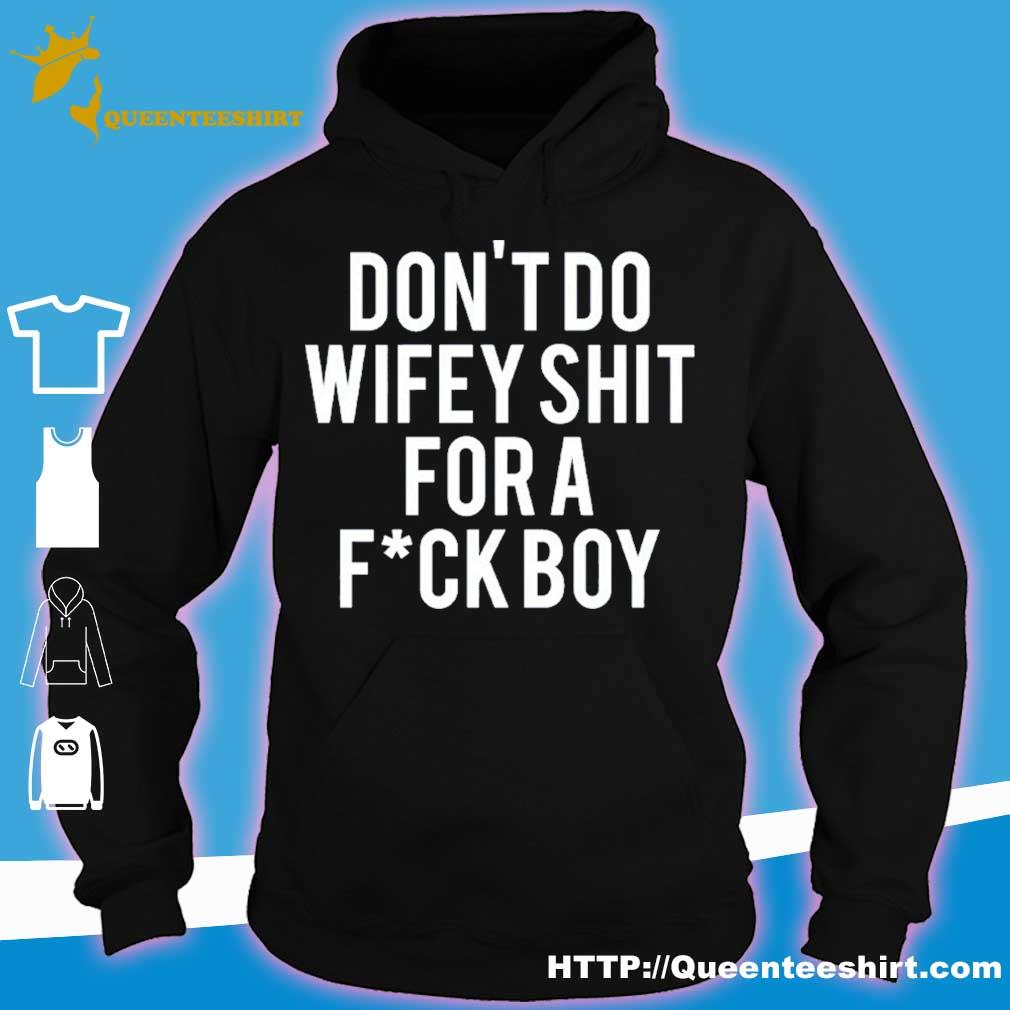 Don't Do Wifey Shit For A Fuck Boy Shirt hoodie