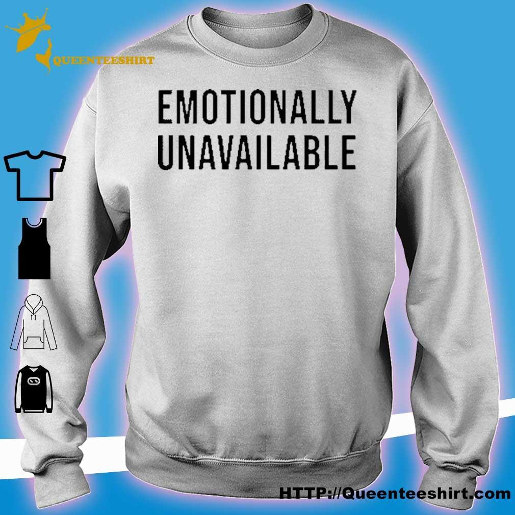 Emotionally Unavailable Shirt sweater