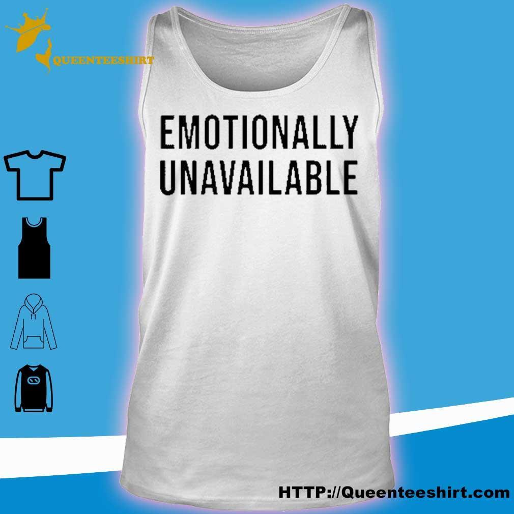 Emotionally Unavailable Shirt tank top