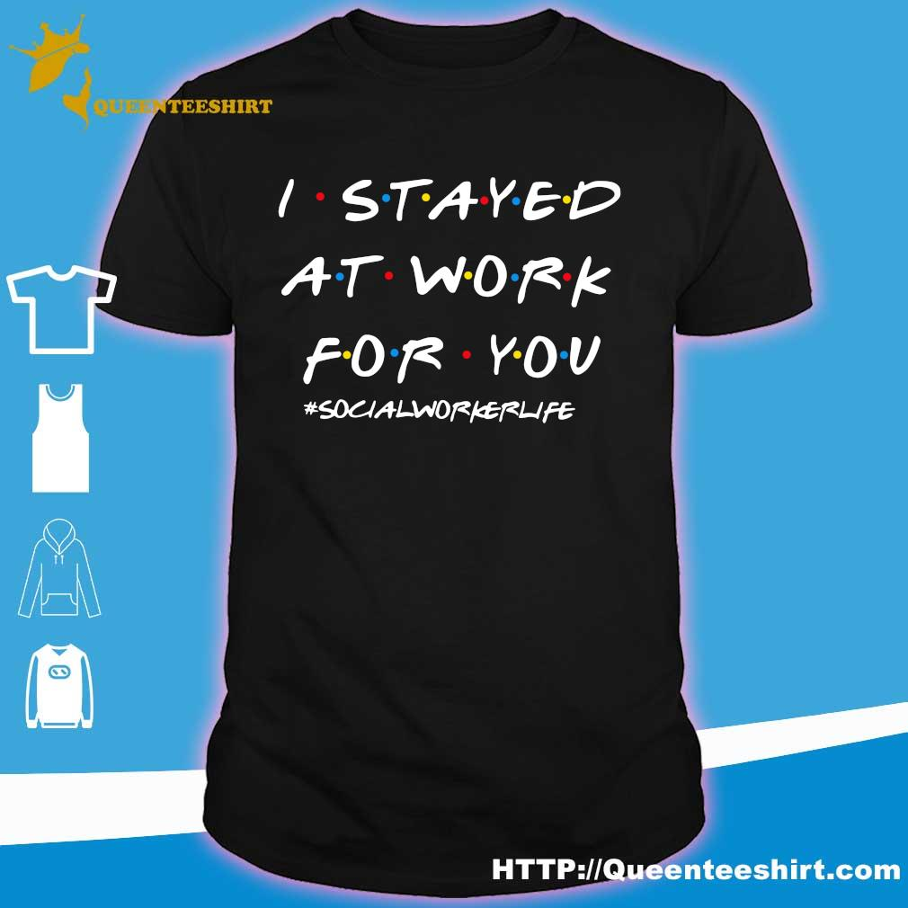 I stayed at work for you #socialworkerlife shirt