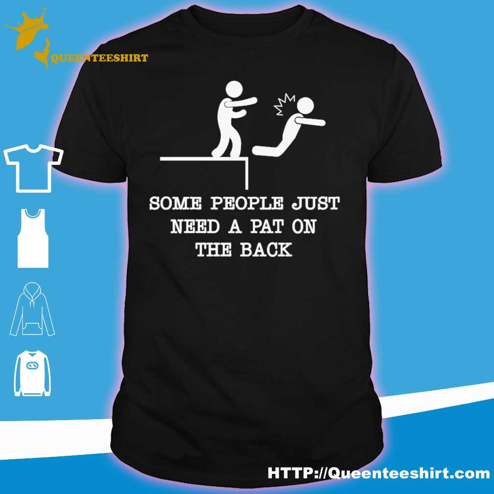 Some people just need a pat on the back shirt