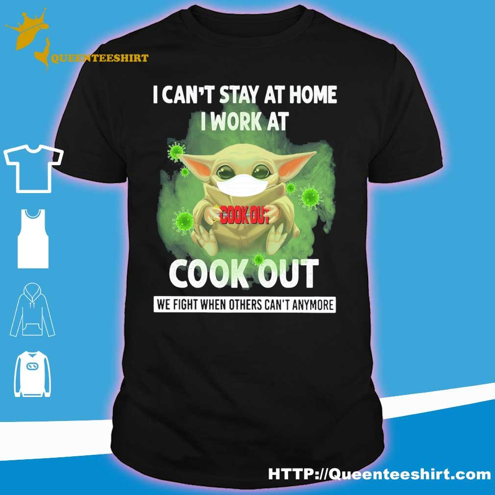 Baby Yoda I can't stay at home i work at Cook Out we fight when others can't anymore shirt