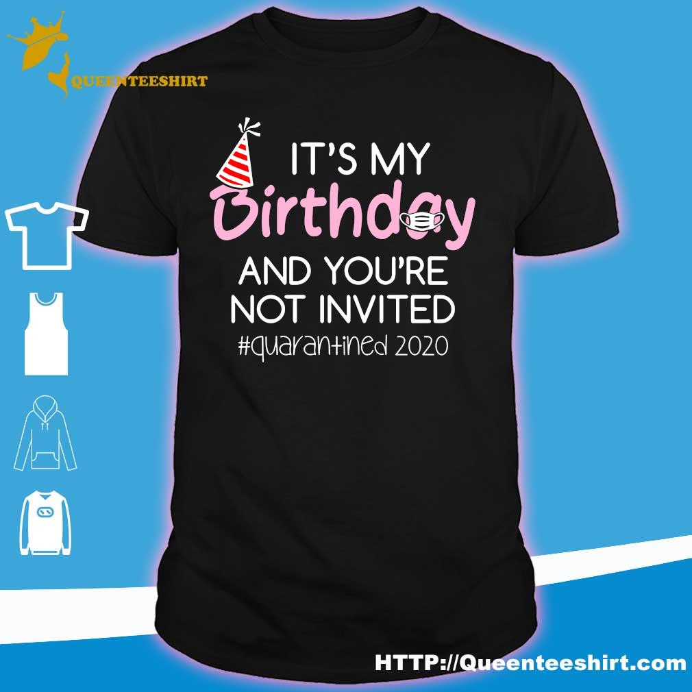 It's My Birthday And You're Not Invited Quarantined 2020 Funny Happy Birthday Shirt – April Girls Birthday 2020 TShirt – Birthday Quarantine Tee Shirts