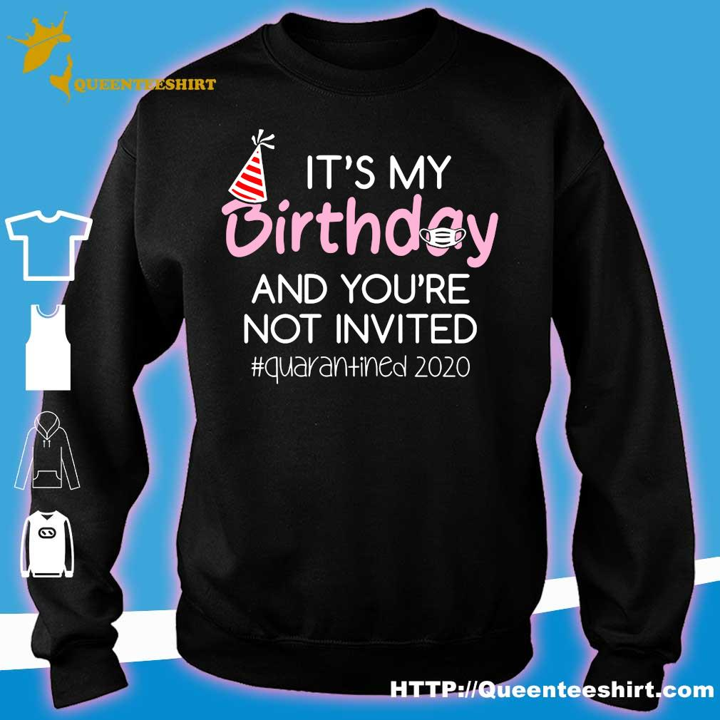 It's My Birthday And You're Not Invited Quarantined 2020 Funny Happy Birthday Shirt – April Girls Birthday 2020 TShirt – Birthday Quarantine Tee Shirts sweater