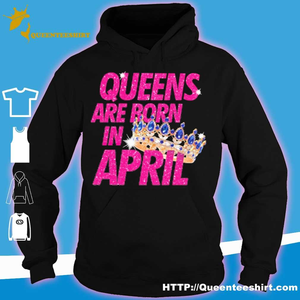 Queens are born in april s hoodie