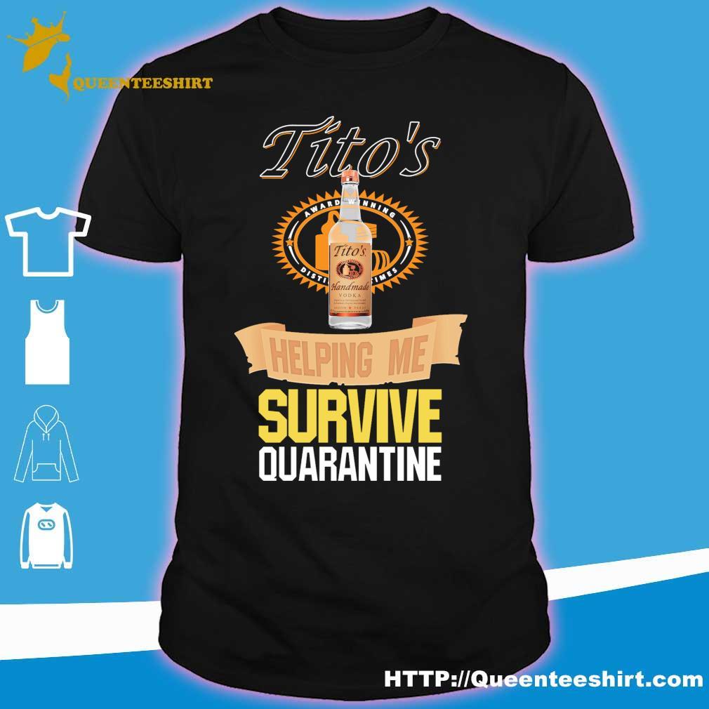 Tito's Handmade vodka helping me survive quarantine shirt