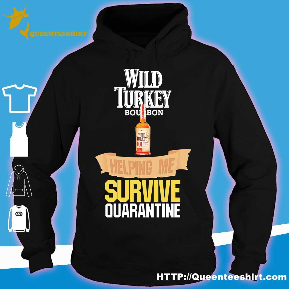 Wild Turkey bourbon helping me survive quarantine s hoodie