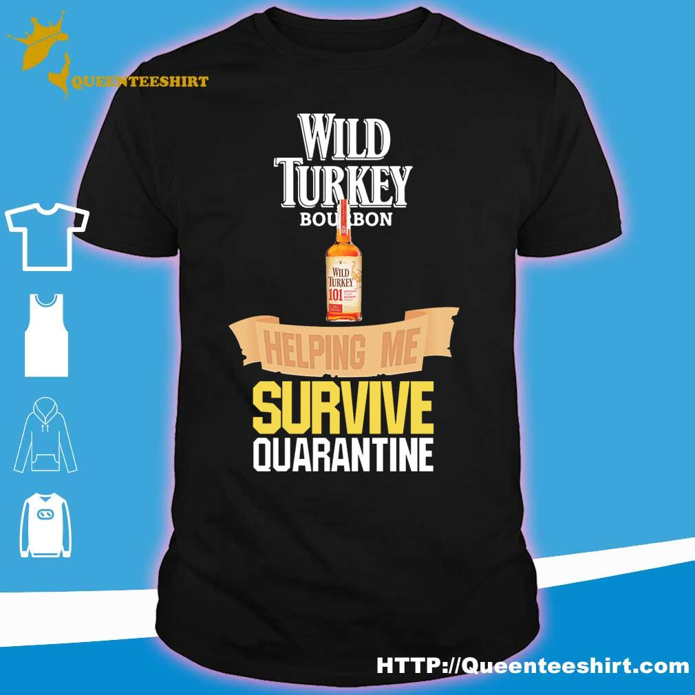 Wild Turkey bourbon helping me survive quarantine shirt