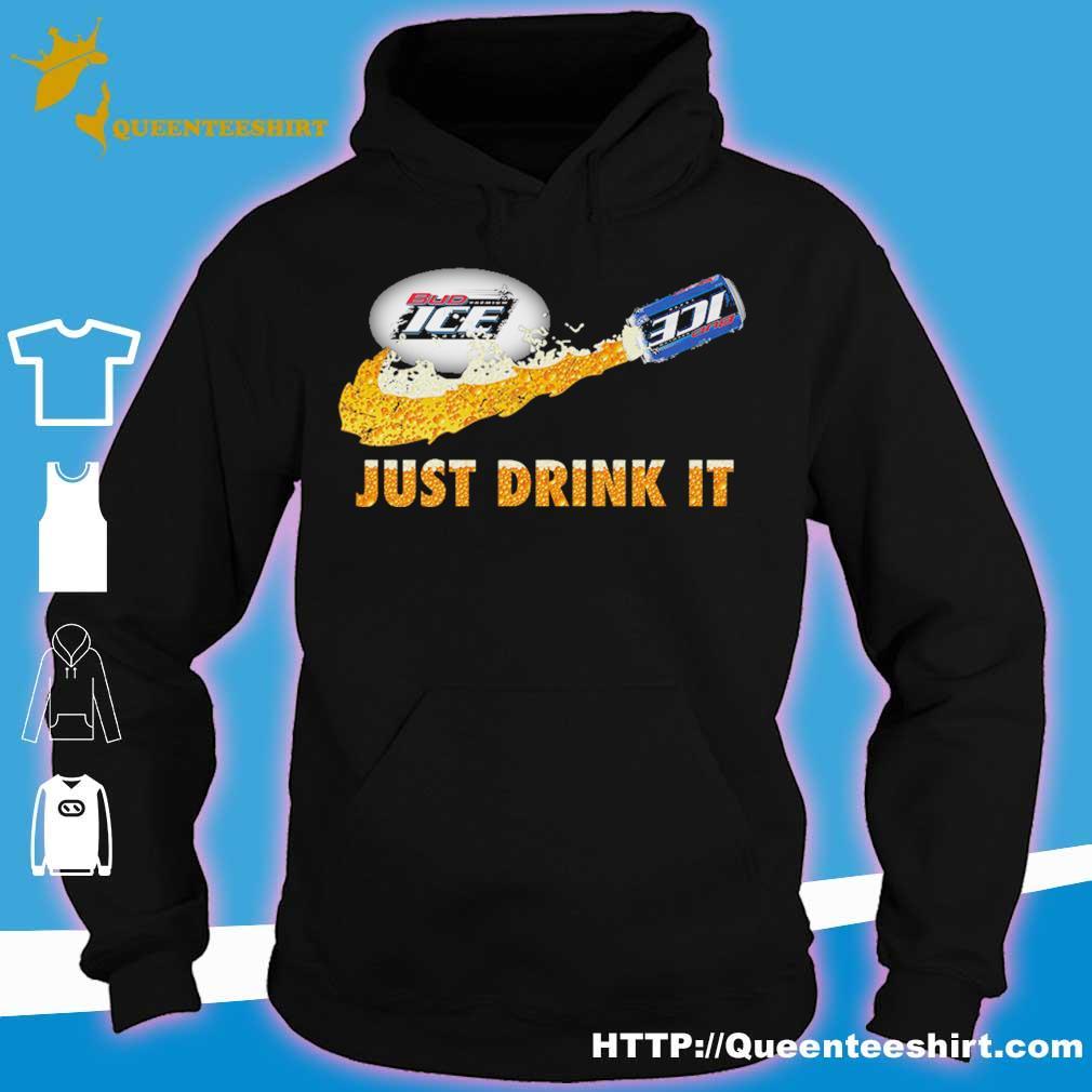 Bud Ice Beer just drink it s hoodie