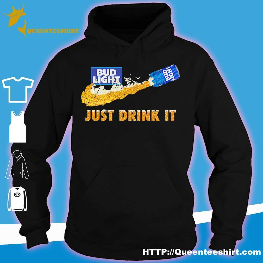 Bud Light Beer just drink it s hoodie