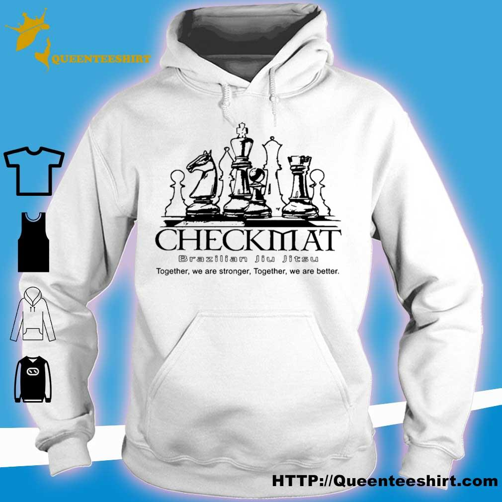 Checkmat Brazilian Jiu Jitsu together we are stronger together we are better s hoodie