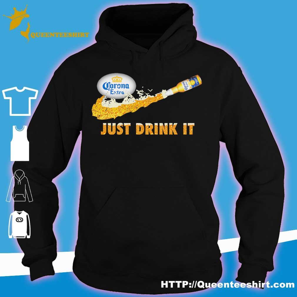 Corona extra beer Just Drink it s hoodie