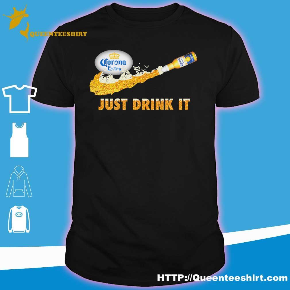 Corona extra beer Just Drink it shirt