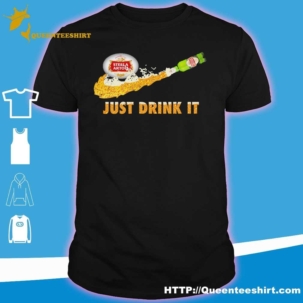 Stella Artois Beer just drink it shirt