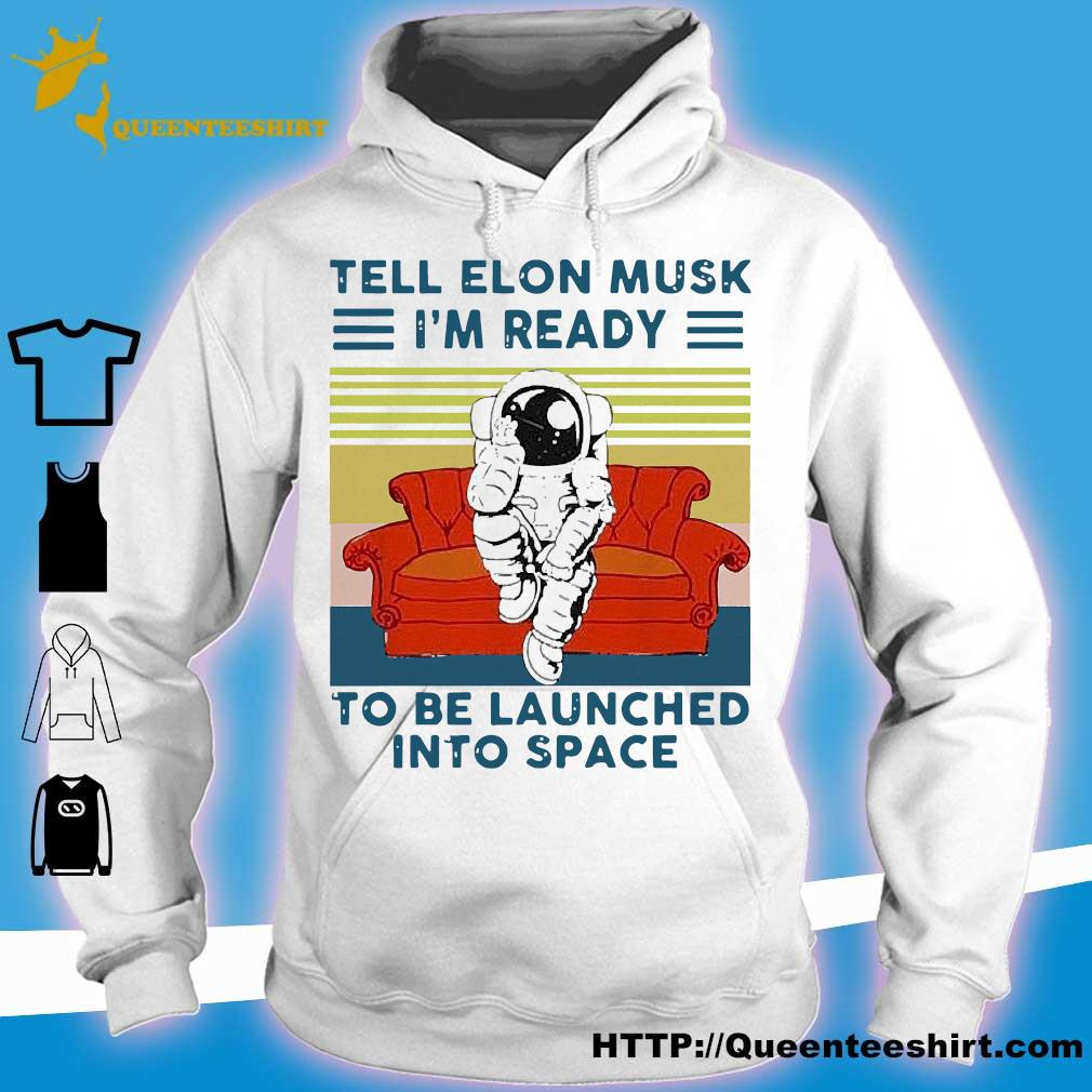 Astronaut tell elon musk i'm ready to be launched into space astronaut vintage s hoodie