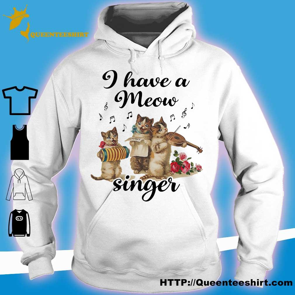 Cat I have a meow singer s hoodie