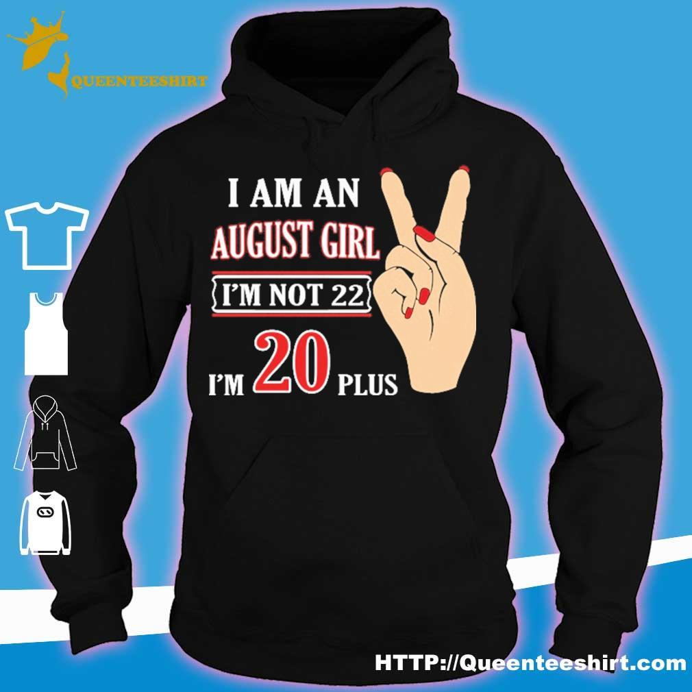 I am an august girl i'm not 22 i'm 20 plus s hoodie