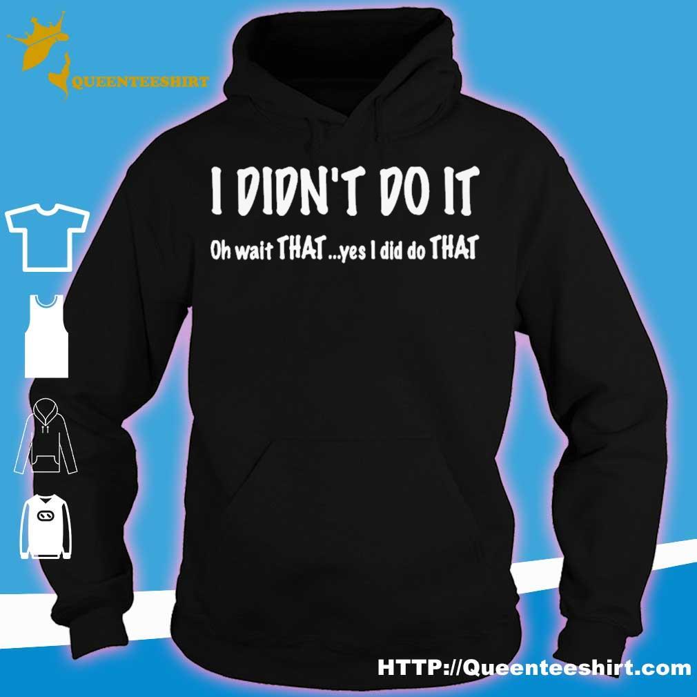 I didn't do it oh wait that yes i did do that s hoodie