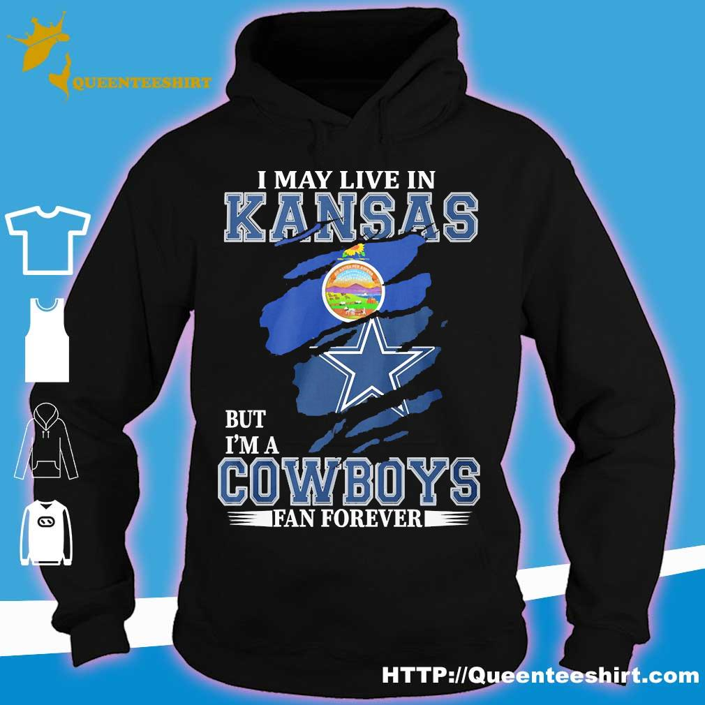 I may live in Kansas but I'm a Cowboy fan forever s hoodie