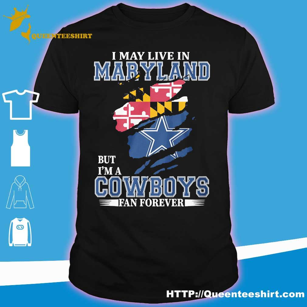 I may live in Maryland but I'm a Cowboy fan forever shirt