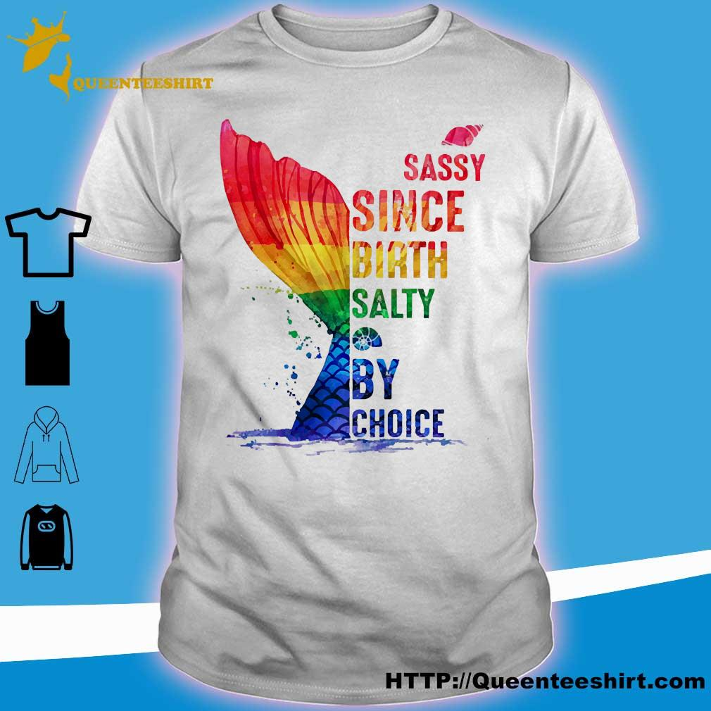 LGBT sassy since birth salty by choice shirt