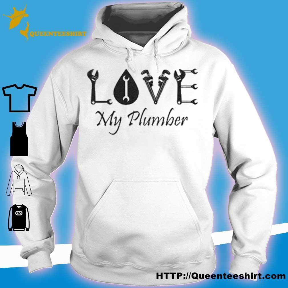 Love My Plumber s hoodie