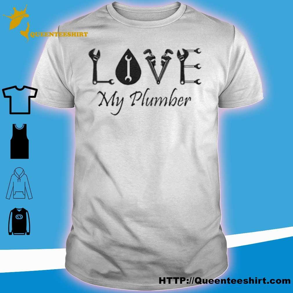 Love My Plumber shirt