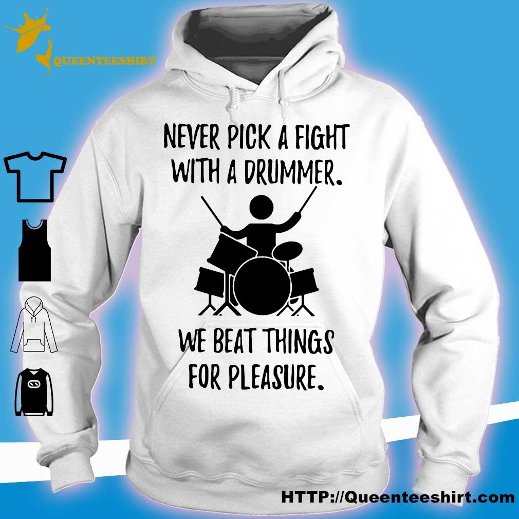 Never pick a fight with a drummer we beat things for pleasure s hoodie