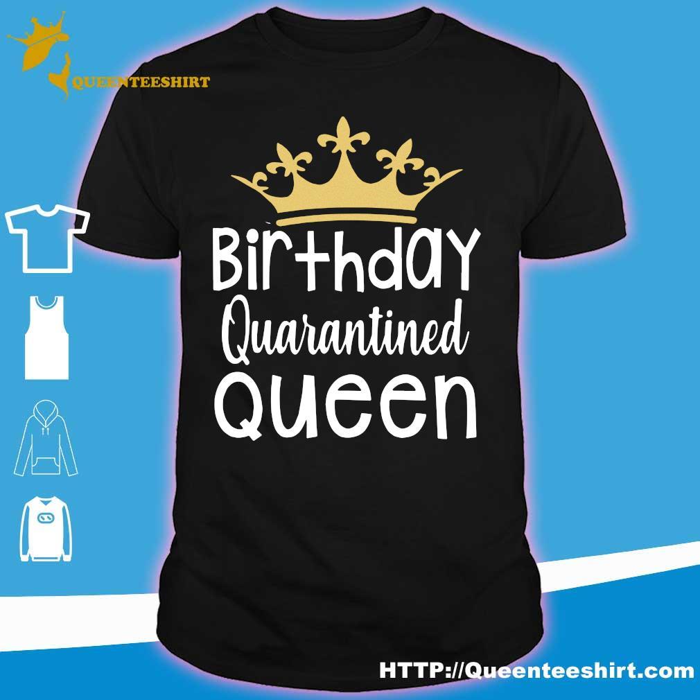 Quarantined Birthday Queen tshirt – Quarantine and Chill 2020 T-Shirt – Quarantine Birthday Shirt