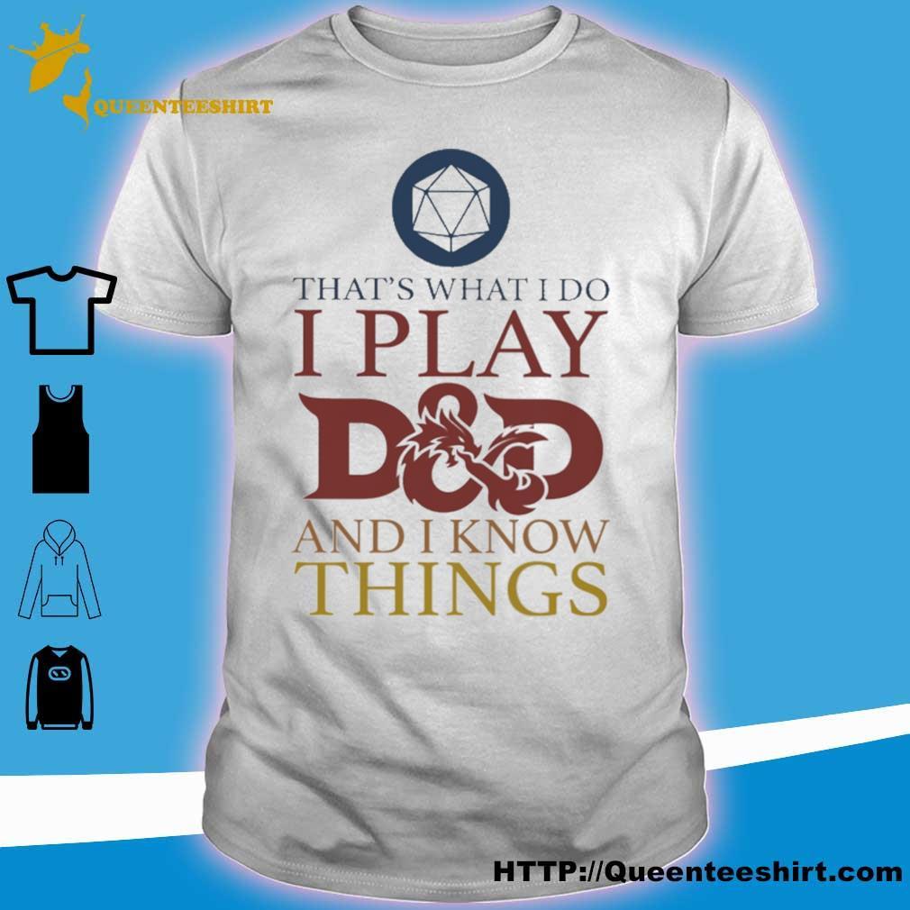 That's what i do i play D and D and i know things shirt
