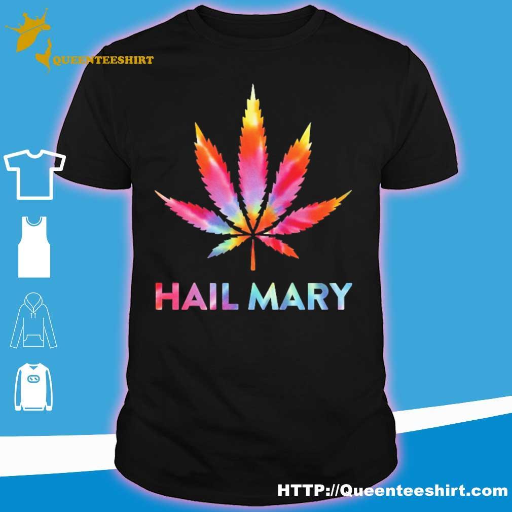 Weed hail mary shirt