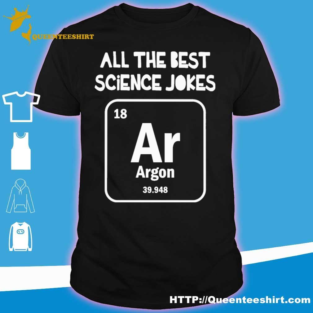 All the best science Jokes argon 39.948 shirt